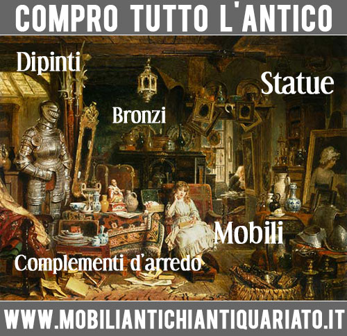 Compro antiquariato Valutazione quadri Mobili antichi